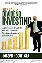Step by Step Dividend Investing: A Beginner's Guide to the Best Dividend Stocks and Income Investments (Step by Step Investing) (Volume 2)