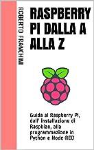 Scaricare Libri Raspberry Pi dalla A alla Z: Guida al Raspberry Pi, dall' installazione di Raspbian, alla programmazione in Python e Node-RED PDF