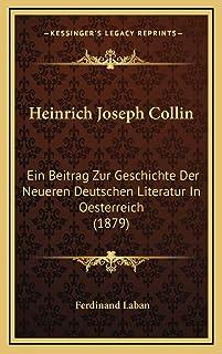 Heinrich Joseph Collin: Ein Beitrag Zur Geschichte Der Neueren Deutschen Literatur In Oesterreich (1879)