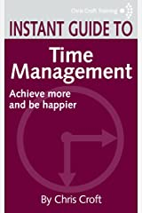 Time Management: Achieve more and be happier (Instant Guides) Kindle Edition