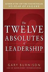 The Twelve Absolutes of Leadership Kindle Edition