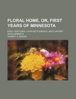 Floral Home, Or, First Years of Minnesota; Early Sketches, Later Settlements, and Further Developments