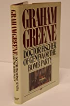 Doctor Fischer of Geneva or the Bomb Party: Or, the Bomb Party by Graham Greene (2-Jun-1905) Hardcover