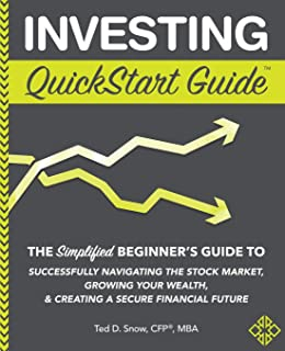 Investing QuickStart Guide: The Simplified Beginner's Guide to Successfully Navigating the Stock Market, Growing Your Weal...