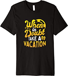When In Doubt Take A Vacation Holiday Staycation Travel Premium T-Shirt