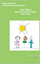 Boys and Girls in the Patriarchal World: Kids Edition for Beyond God the Father by Mary Daly