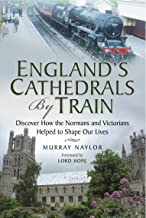 England's Cathedrals by Train: Discover how the Normans and Victorians Helped to Shape our Lives (English Edition)