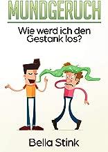 Mundgeruch: Wie werd ich den Gestank los? (German Edition)