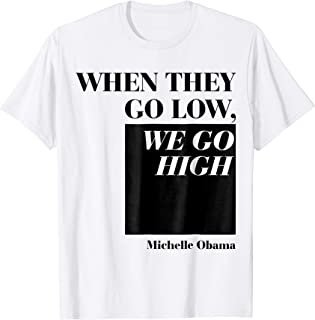 When They Go Low We Go High T-Shirt | Equal Rights Shirt