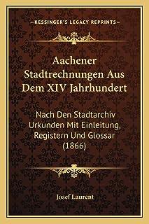 Aachener Stadtrechnungen Aus Dem XIV Jahrhundert: Nach Den Stadtarchiv Urkunden Mit Einleitung, Registern Und Glossar (1866)