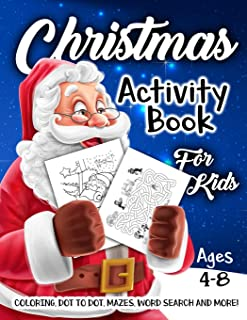 Christmas Activity Book for Kids Ages 4-8: A Fun Kid Workbook Game For Learning, Coloring, Dot To Dot, Mazes, Word Search ...