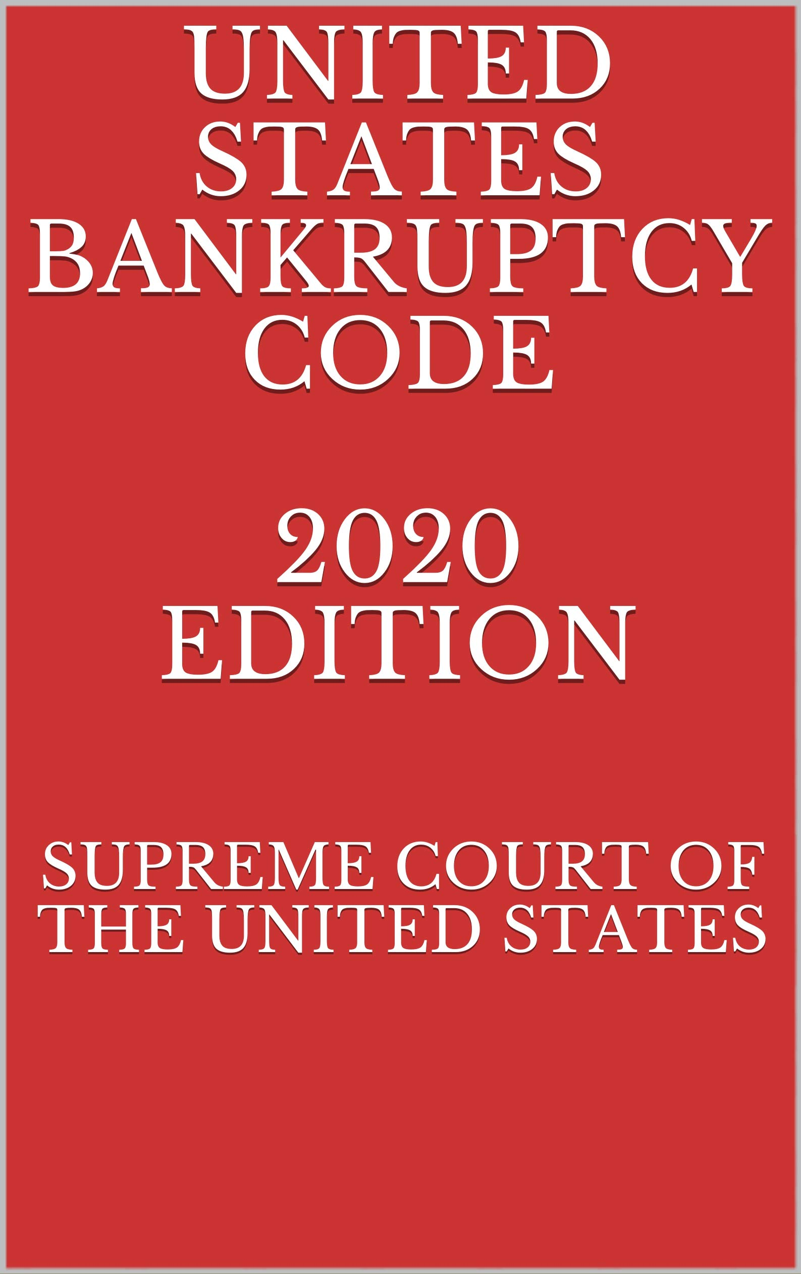 UNITED STATES BANKRUPTCY CODE 2020 EDITION
