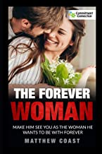 The Forever Woman: Make Him See You as the Woman He Wants Forever