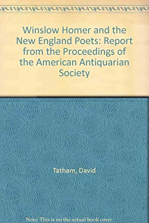 Winslow Homer and the New England Poets: Report from the Proceedings of the American Antiquarian Society