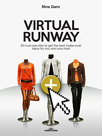 Virtual Runway: 50 must-see sites to get the best make-over ideas for you and your look (English Edition)