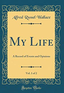 My Life, Vol. 1 of 2: A Record of Events and Opinions (Classic Reprint)