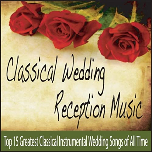 Classical Wedding Reception Music: Top 15 Greatest Classical