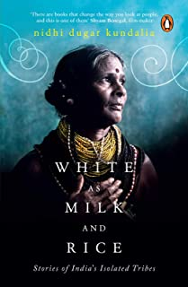 White as Milk and Rice: Stories of India's Isolated Tribes (English Edition)