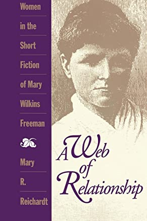 A Web of Relationship: Women in the Short Stories of Mary Wilkins Freeman