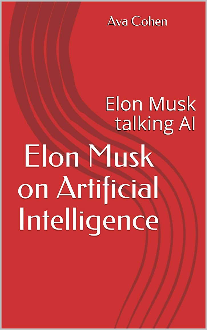 フロー安価なオーバーヘッドElon Musk on Artificial Intelligence: Elon Musk talking AI (English Edition)