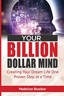 Your Billion Dollar Mind: Creating Your Dream Life One Proven Step at a Time