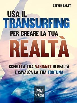 Usa il Transurfing per creare la tua realtà: Scegli la tua variante di realtà e cavalca la tua fortuna