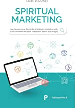 Spiritual Marketing: How to overcome the limits of strategic marketing with a mix of communication, meditation, ethics and magic. (English Edition)