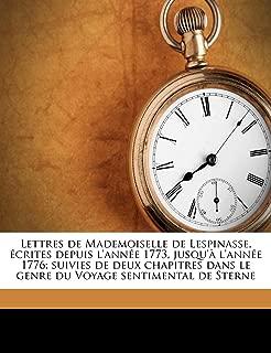 Lettres de Mademoiselle de Lespinasse, écrites depuis l'année 1773, jusqu'à l'année 1776; suivies de deux chapitres dans le genre du Voyage sentimental de Sterne Volume 2 (French Edition)