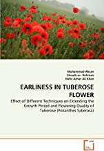 EARLINESS IN TUBEROSE FLOWER: Effect of Different Techniques on Extending the Growth Period and Flowering Quality of Tuberose (Polianthes tuberosa)