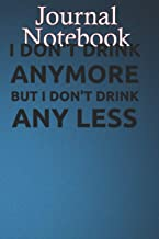 Composition Notebook, Journal Notebook: I DONT DRINK ANYMORE BUT I DONT DRINK ANY LESS C6ZWVVK Size 6'' x 9'', 100 lined P...