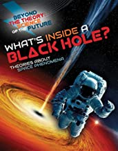 What s Inside a Black Hole?: Theories About Space Phenomena (Beyond the Theory: Science of the Future)