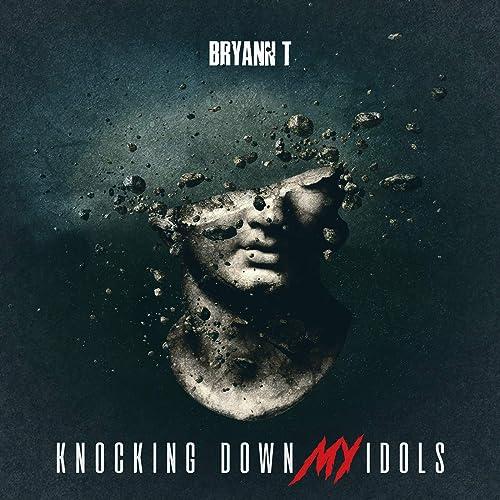 Bryann T. - Knocking Down My Idols (2019)