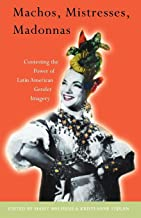 Machos, Mistresses, Madonnas: Contesting the Power of Latin American Gender Imagery (Critical Studies in Latin American Culture)