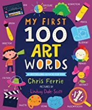 My First 100 Art Words: Introduce Babies and Toddlers to Painting, Architecture, Music, and More! (Preschool STEAM, Art Bo...