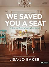 We Saved You a Seat – Bible Study Book: Finding and Keeping Lasting Friendships PDF