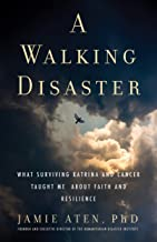 A Walking Disaster: What Surviving Katrina and Cancer Taught Me About Faith and Resilience (Spirituality and Mental Health)