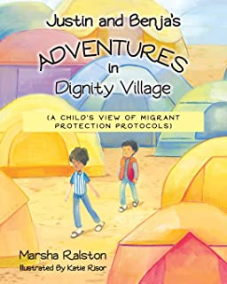 Justin and Benja`s Adventures in Dignity Village: A Child`s View of Migrant Protection Protocols