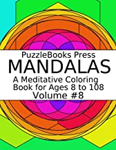 PuzzleBooks Press Mandalas: A Meditative Coloring Book for Ages 8 to 108 (Volume 8)