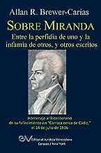 SOBRE MIRANDA, ENTRE LA PERFIDIA DE UNO Y LA INFAMIA DE OTROS, Y OTROS ESCRITOS. Primera edicion (Spanish Edition)