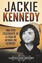 Jackie Kennedy: Una guía fascinante de la vida de Jacqueline Kennedy Onassis (Libro en Español/Jackie Kennedy Spanish Book Version)