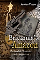 Britannia's Amazon: The Dawlish Chronicles Volume 5 April - August 1882 Kindle Edition