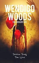 Wendigo Woods: The Hungry One (Wendigo Woods Book 4)