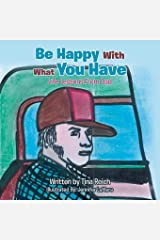 Be Happy With What You Have: Life Lessons from Dad Paperback