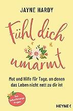 Fühl dich umarmt: Mut und Hilfe für Tage, an denen das Leben nicht nett zu dir ist. - Das Selbstfürsorge-Projekt (German E...