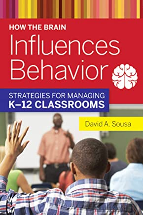 How the Brain Influences Behavior: Strategies for Managing K?12 Classrooms