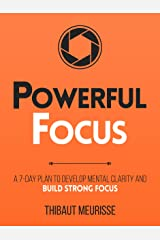 Powerful Focus: A 7-Day Plan to Develop Mental Clarity and Build Strong Focus (Productivity Series Book 3) (English Edition) eBook Kindle