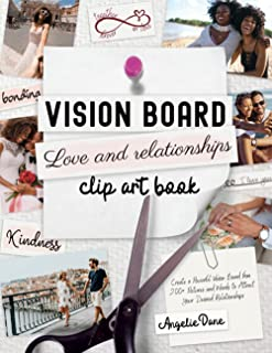 Vision Board LOVE and RELATIONSHIPS Clip Art Book: Create a Powerful Vision Board from 200+ Pictures and Words to Attract ...
