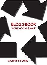 Blog2Book: Repurposing Content to Discover the Book You've Already Written