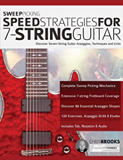 Sweep Picking Speed Strategies for 7-String Guitar: Discover Seven-String Guitar Arpeggios, Techniques and Licks (shred guitar)