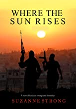 Where the Sun Rises - an emotional and gripping war novel: A story of feminine courage and friendship